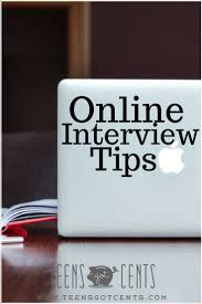 online interview tips teensgotcents as time goes by online interviews are going to become more and more common and you