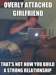 overly attached girlfriend That's not how you build a strong ... via Relatably.com