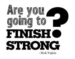 Image result for quotes about finishing strong