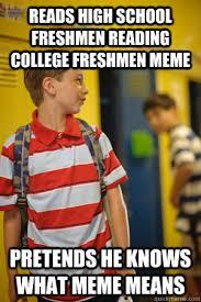 Reads high school freshmen reading college freshmen meme pretends ... via Relatably.com