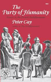 com the party of humanity essays in the french com the party of humanity essays in the french enlightenment 9780393006070 peter gay books