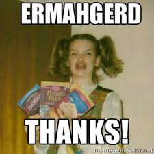 THANKS! - Ermahgerd | Meme Generator via Relatably.com