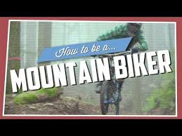 How To Be A Mountain <b>Biker</b>