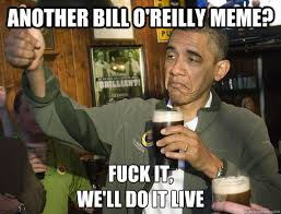 another Bill o'reilly meme? Fuck it, we'll do it live - Upvoting ... via Relatably.com