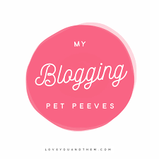 my blogging pet peeves loveyouandthem i ve been blogging for a few good years now and i ve seen some wonderful changes to this little community of blogosphere