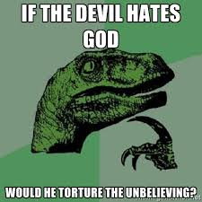 if the devil hates god would he torture the unbelieving ... via Relatably.com