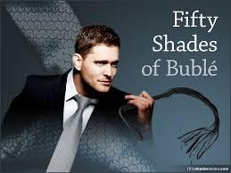 Fifty Shades of Bublé Meme via Relatably.com