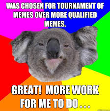 Was Chosen for tournament of memes over more qualified memes ... via Relatably.com