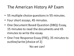 essay writing free response and dbq the american history ap exam  the american history ap exam  multiple choice questions in  minutes four short essays