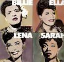 Billie, Ella, Lena, Sarah