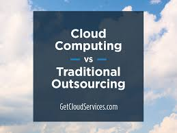 cloud computing vs traditional outsourcing getcloudservices cloud computing vs traditional outsourcing