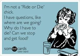 I'm not a 'Ride or Die' chick. I have questions, like where are we ... via Relatably.com