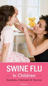 best ideas about swine flu treatment swine flu swine flu in children symptoms treatments vaccines
