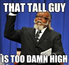 That TAll Guy Is too damn high - Jimmy McMillan - quickmeme via Relatably.com