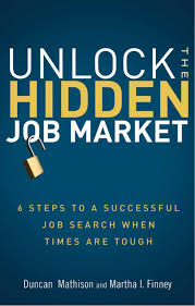 about the book unlock the hidden job market your perfect job will never be advertised but you can it or even create it unlock the hidden job market