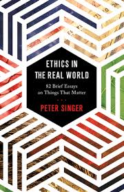 singer  p   ethics in the real world   brief essays on things    ethics in the real world   brief essays on things that matter peter singer