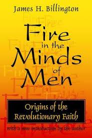 <b>Fire</b> in the Minds of <b>Men</b>: <b>Origins</b> of the Revolutionary Faith