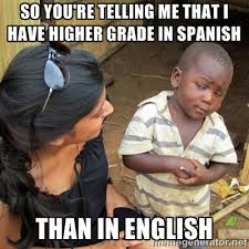 So you're telling me that I have higher grade in Spanish Than in ... via Relatably.com