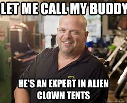 let me call my buddy he's an expert in alien clown tents - Pawn ... via Relatably.com