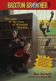 the brixton brothers the case of the case of mistaken identity the brixton brothers the case of the case of mistaken identity written by mac barnett illustrations by adam rex 179pp rl 4