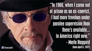 Merle Haggard: I had more freedom as convict under supervision ... via Relatably.com