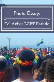 17 best ideas about tel aviv pride tel aviv gay photo essay tel aviv s lgbt pride parade