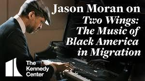 "<b>Jason Moran</b> on ""Two Wings: The <b>Music</b> of Black America in ..."