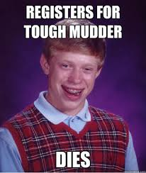 Registers for Tough Mudder Dies - Bad Luck Brian - quickmeme via Relatably.com