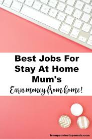 best ideas about best jobs interview job best jobs for stay at home mum s work from home look after your kids