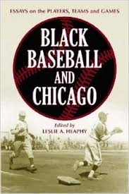 black baseball and chicago essays on the players teams and games  black baseball and chicago essays on the players teams and games of the negro leagues most important city