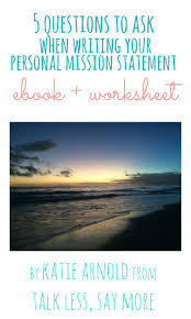 questions to ask when writing your personal mission statement e have you written a personal mission statement feel like sharing the class