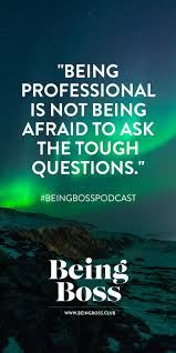 being professional is not being afraid to ask tough questions being professional is not being afraid to ask tough questions kathleen shannon redefining professional being boss podcast ash and boss