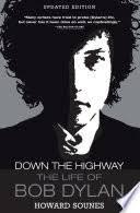 <b>Down</b> the Highway: The Life of <b>Bob Dylan</b> - Howard Sounes ...