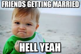 Friends Getting Married - Success Kid Original meme on Memegen via Relatably.com