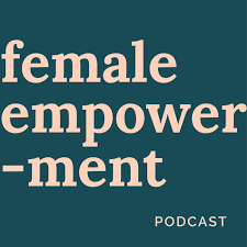 Female Empowerment Podcast
