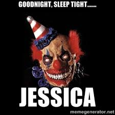 Goodnight, sleep tight....... Jessica - scary clown jokes | Meme ... via Relatably.com