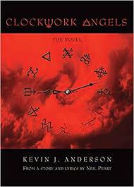 <b>Clockwork Angels</b>: The Novel: Anderson, Kevin J., Peart, Neil, Peart ...