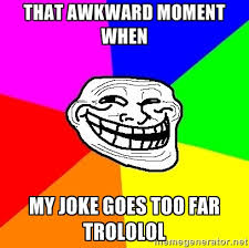 That awkward moment when My joke goes too far trololol - Trollface ... via Relatably.com