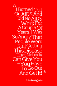 i burned out on aids and did no aids work for a couple of years i i burned out on aids and did no aids work for a couple of years i was so angry that people were still getting this disease that nobody can give you
