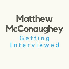 Matthew McConaughey Getting Interviewed