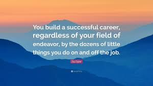 zig ziglar quote you build a successful career regardless of zig ziglar quote you build a successful career regardless of your field of