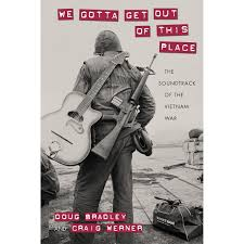 we gotta get out of this place the soundtrack of the vietnam war we gotta get out of this place the soundtrack of the vietnam war by craig werner reviews discussion bookclubs lists