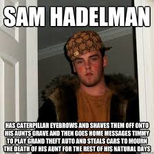 Sam Hadelman has caterpillar eyebrows and shaves them off onto his ... via Relatably.com