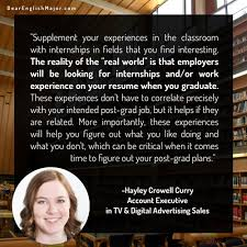 18 tips insights from english majors on the importance of the reality of the real world is that employers will be looking for internships and or work experience on your resume when you graduate