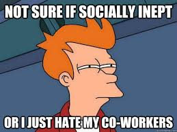 Not sure if socially inept Or I just hate my co-workers - Futurama ... via Relatably.com