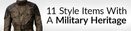 11 <b>Style</b> Items With A <b>Military</b> Heritage | How Battle Influenced <b>Mens</b> ...