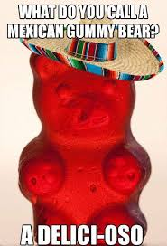 A Mexican Gummy Bear - Funny Images and Memes To Fill You Up With ... via Relatably.com