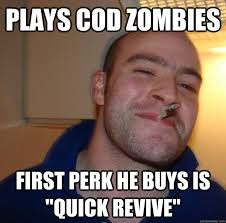 """Plays cod zombies first perk he buys is """"quick revive"""" - Misc ... via Relatably.com"""
