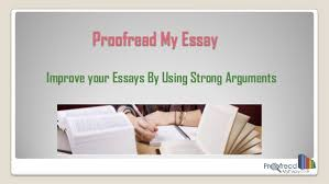 improve your essays by using strong arguments proofread my essay improve your essays by using strong arguments