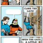 Open the gate a little Meme Generator - Imgflip via Relatably.com
